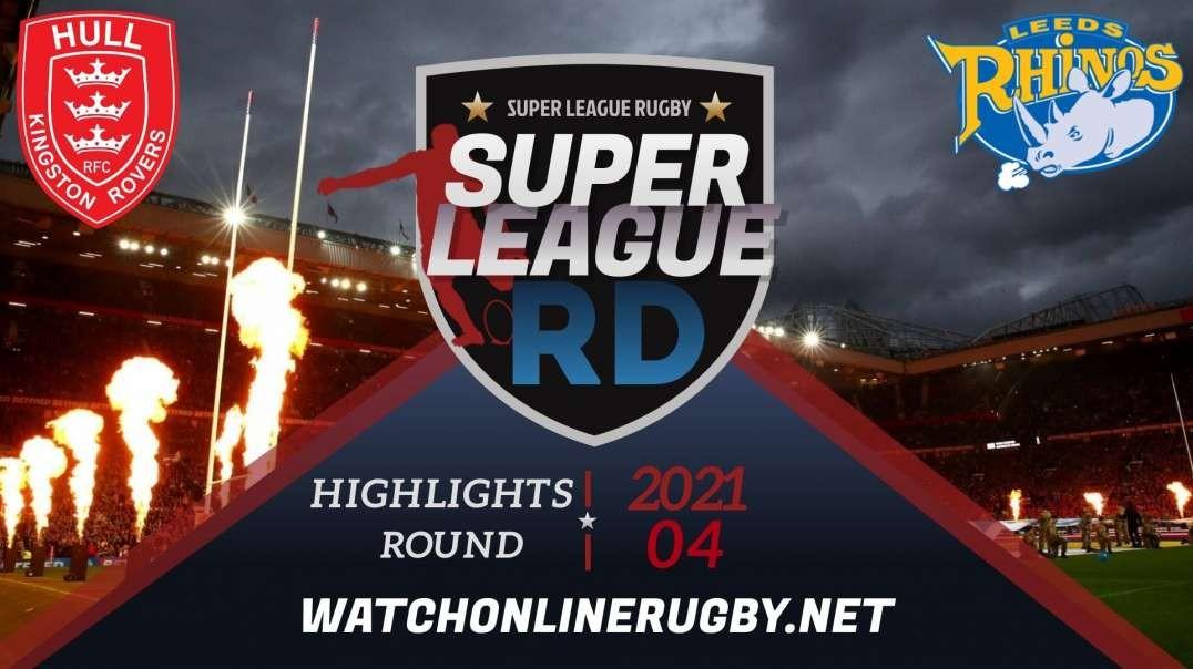 Hull KR vs Leeds Rhinos 2021 Super League Rugby RD 4