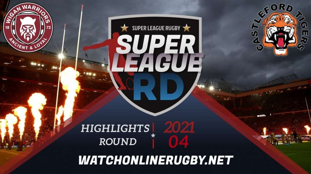Wigan Warriors vs Casleford Tigers RD 4 Highlights 2021 Super League Rugby