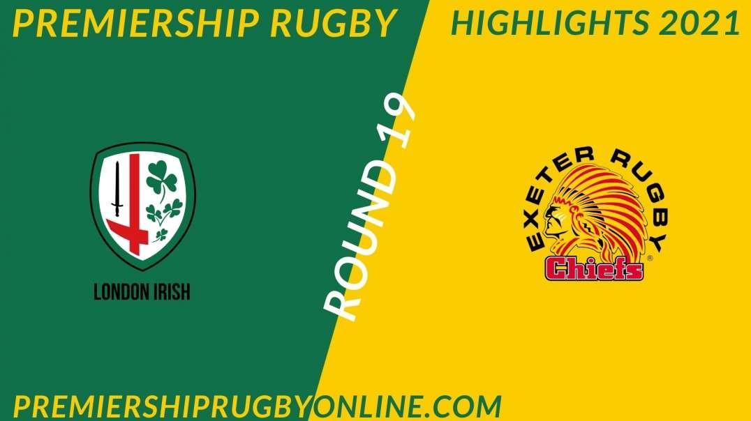 London Irish vs Exeter Chiefs RD 19 Highlights 2021 Premiership Rugby
