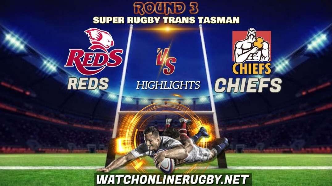 Reds vs Chiefs RD 3 Highlights 2021 Super Rugby Trans Tasman