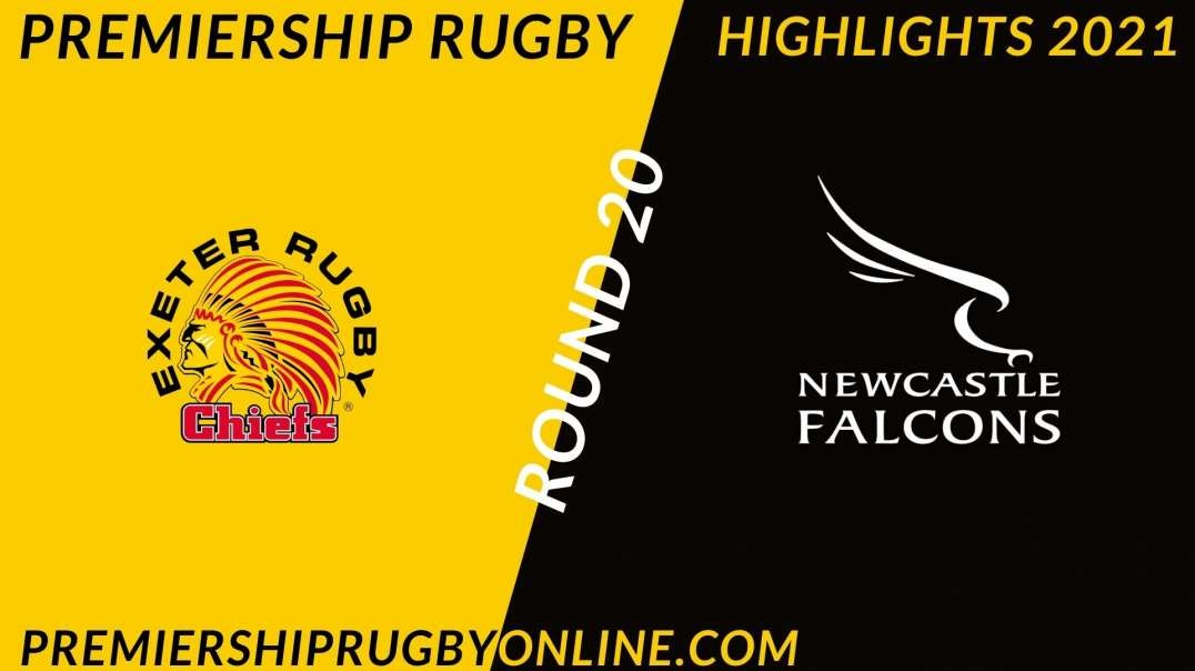 Exeter Chiefs vs Newcastle Falcons RD 20 Highlights 2021 Premiership Rugby