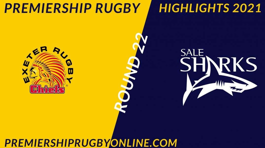 Exeter Chiefs vs Sale Sharks RD 22 Highlights 2021 Premiership Rugby