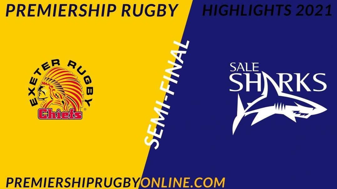 Exeter Chiefs vs Sale Sharks Semi-Final Highlights 2021 Premiership Rugby