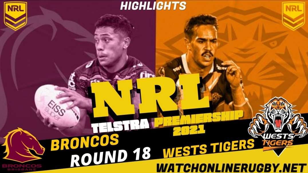Broncos vs Wests Tigers RD 18 Highlights 2021 NRL Rugby
