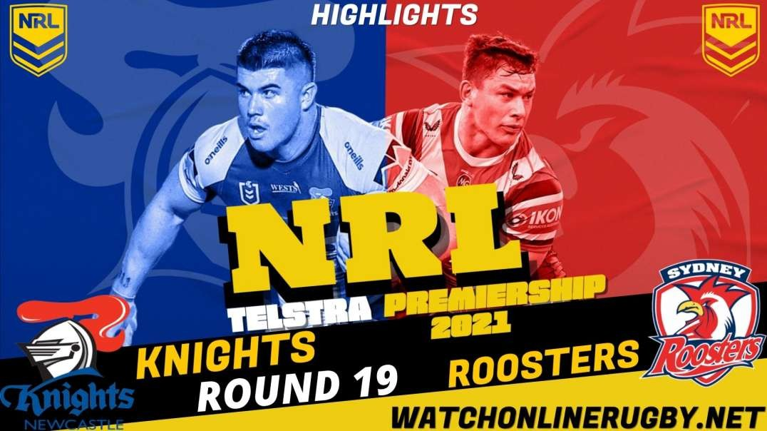 Roosters vs Knights RD 19 Highlights 2021 NRL Rugby