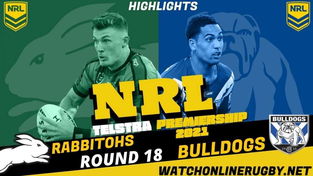 Rabbitohs vs Bulldogs RD 18 Highlights 2021 NRL Rugby