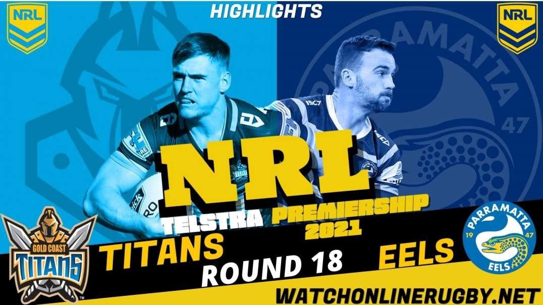 Titans vs Eels RD 18 Highlights 2021 NRL Rugby