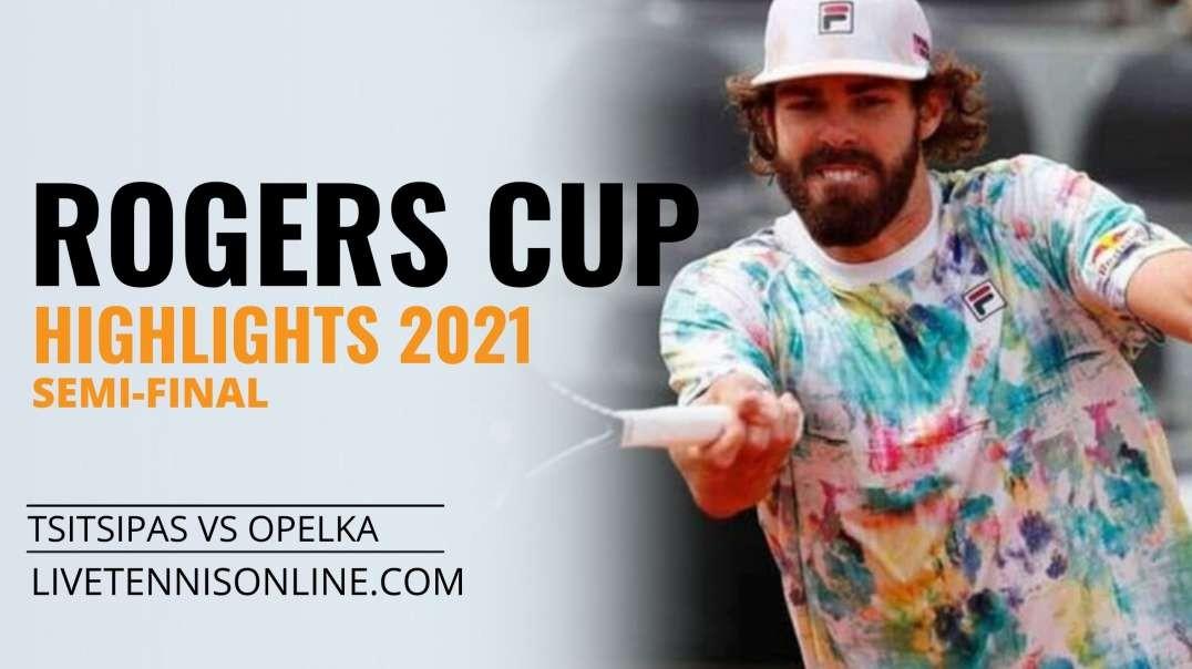 S. Tsitsipas vs R. Opelka S-F Highlights 2021 | Rogers Cup