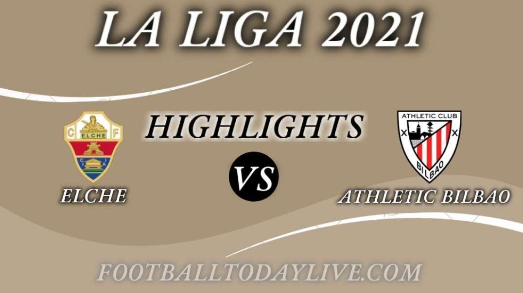 Elche vs Athletic Bilbao Highlights 2021   La Liga