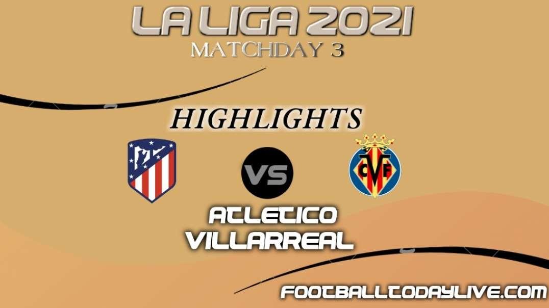 Atletico Madrid vs Villarreal Highlights 2021   La Liga Matchday 3