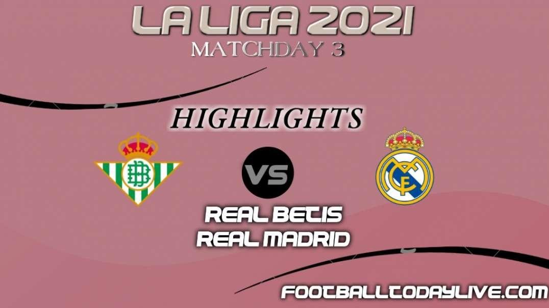 Real Betis vs Real Madrid Highlights 2021   La Liga Matchday 3