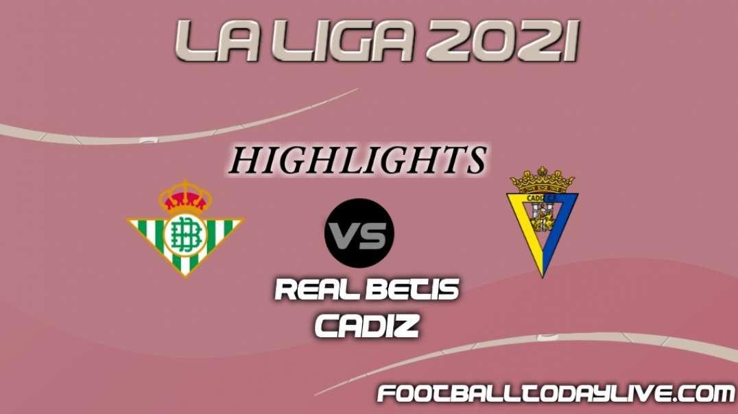 Real Betis vs Cadiz Highlights 2021   La Liga