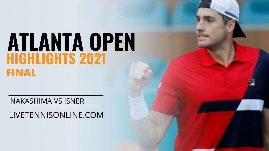 B. Nakashima vs J. Isner Final Highlights 2021   Atlanta Open