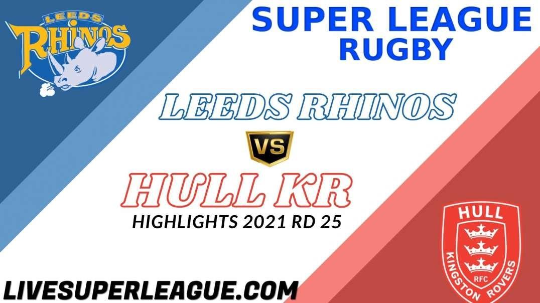 Leeds Rhinos vs Hull KR RD 25 Highlights 2021 Super League Rugby