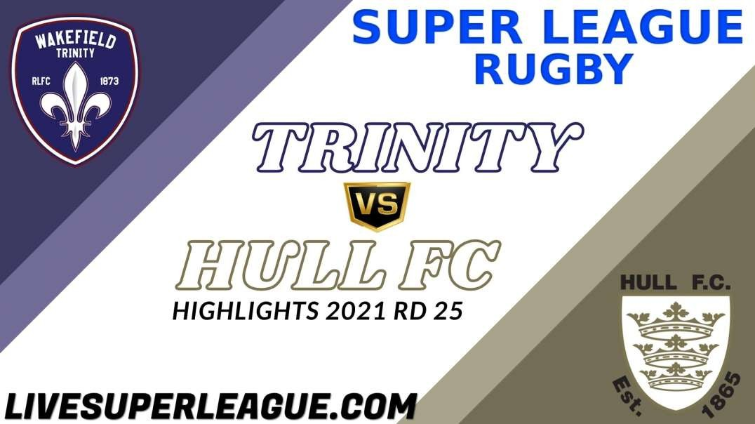 Wakefield Trinity vs Hull FC RD 25 Highlights 2021 Super League Rugby