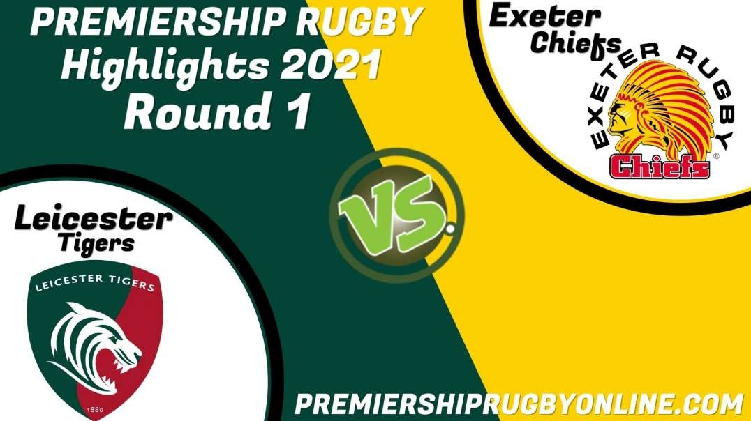 Leicester Tigers vs Exeter Chiefs  RD 1 Highlights 2021 Premiership Rugby