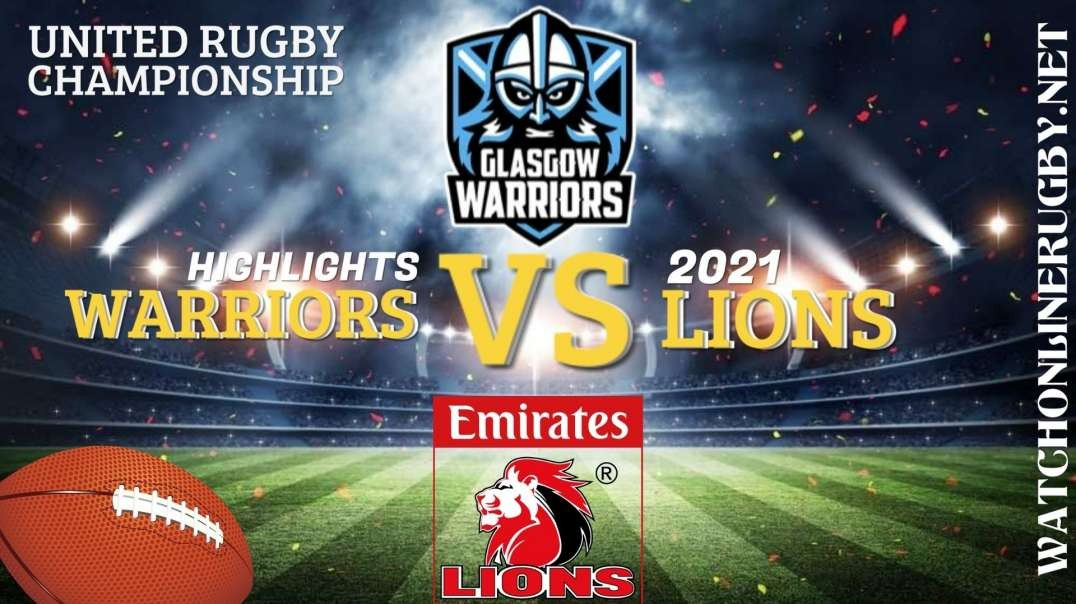 Glasgow Warriors vs Lions RD 3 Highlights 2021 United Rugby Championships