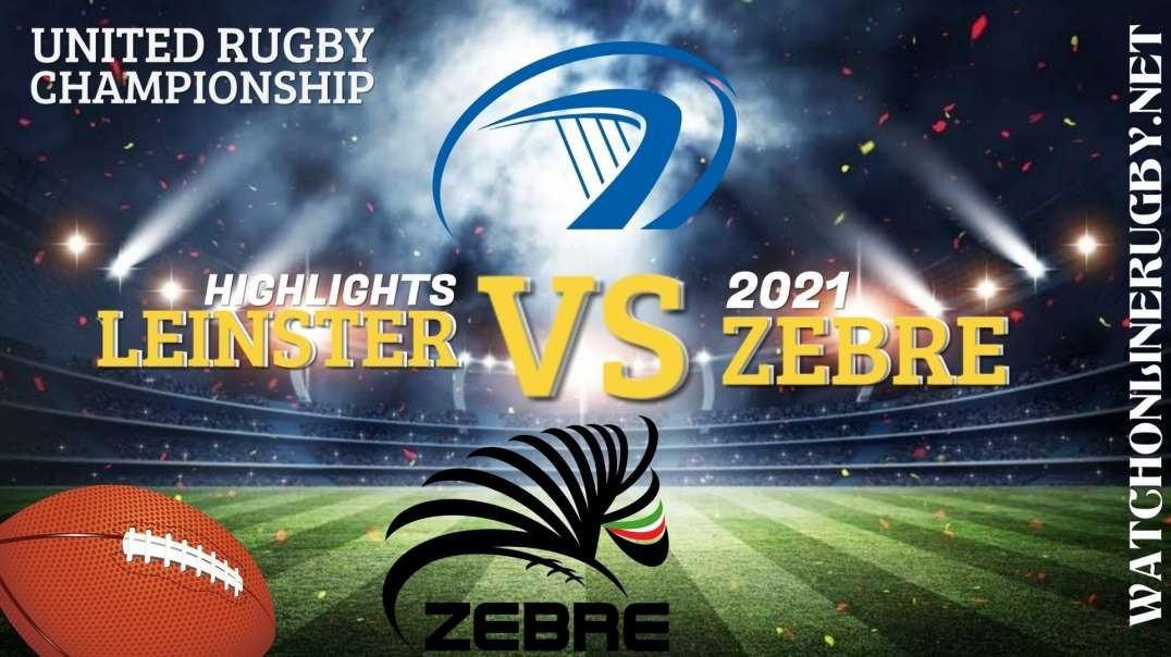Leinster vs Zebre RD 3 Highlights 2021 United Rugby Championships