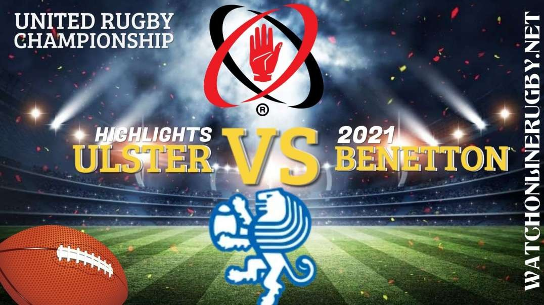 Ulster vs Benetton RD 3 Highlights 2021 United Rugby Championships