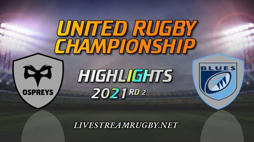 Ospreys vs Cardiff Blues Highlights 2021 Rd 2   United Rugby